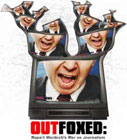 Outfoxed<br /> Rupert Murdoch's War On Journalism