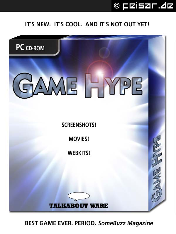 IT'S NEW. IT'S COOL. AND IT'S NOT OUT YET! PC CD-ROM GAME HYPE SCREENSHOTS! MOVIES! WEBKITS! TALKABOUT WARE BEST GAME EVER. PERIOD. SomeBuzz Magazine